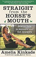 Straight from the Horse's Mouth: How to Talk to Animals and Get Answers by Amelia Kinkade(2005-03-10)