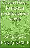 Green Pass, la nuova certificazione verde: Guida pratica e...