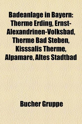 Badeanlage in Bayern: Therme Erding, Ernst-Alexandrinen-Volksbad, Therme Bad Steben, Kisssalis Therme, Alpamare, Altes Stadtbad