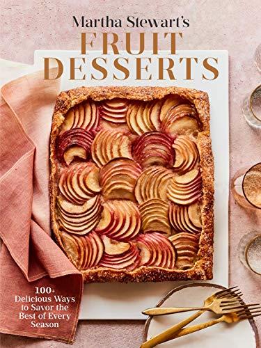 Martha Stewart's Fruit Desserts: 100+ Delicious Ways to Savor the Best of Every Season: A Baking Book