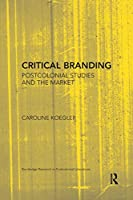 Critical Branding: Postcolonial Studies and the Market (Routledge Research in Postcolonial Literatures)