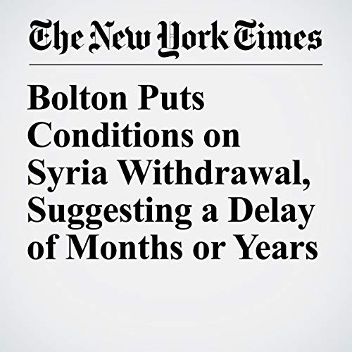 Bolton Puts Conditions on Syria Withdrawal, Suggesting a Delay of Months or Years audiobook cover art