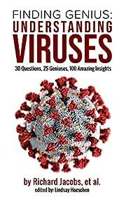 Finding Genius: Understanding Viruses: 30 Questions, 25 Geniuses, 100 Amazing Insights