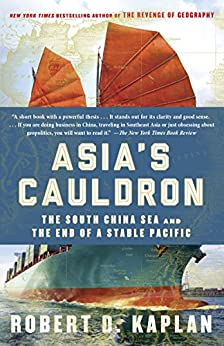 Asia's Cauldron: The South China Sea and the End of a Stable Pacific by [Robert D. Kaplan]