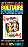 The Complete Book of Solitaire and Patience Games: The Most Comprehensive Book of Its Kind: Over 225 Games