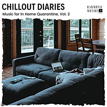 Chillout Diaries - Music For In Home Quarantine, Vol. 2
