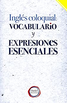 Inglés Coloquial: Vocabulario y Expresiones Esenciales PDF EPUB Gratis descargar completo