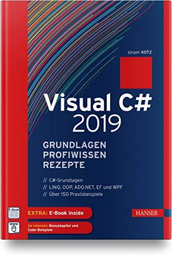 Visual C# 2019 – Grundlagen, Profiwissen und Rezepte: Inkl. E-Book