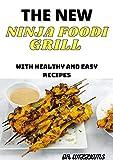 THE NEW NINJA FOODI GRILL: The Ultimate Nеw Ninja Foodi Grіll Rесіреѕ fоr Beginners and Advanced Uѕеrѕ | Outdoor Grіllіng & Air Frуіng (English Edition)