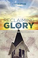Reclaiming Glory: Revitalizing Dying Churches