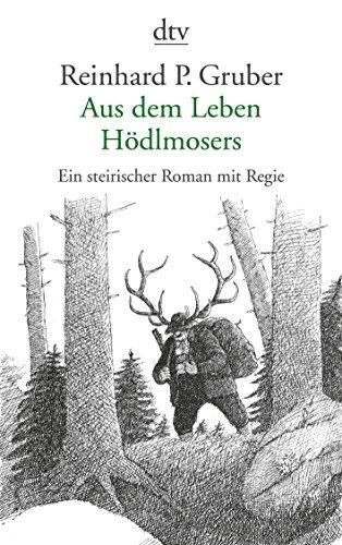 Aus dem Leben Hödlmosers: Ein steirischer Roman mit Regie