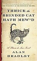 Thrice the Brinded Cat Hath Mew'd: A Flavia de Luce Novel