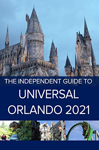 The Independent Guide to Universal Orlando 2021 (English Edition)