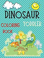 Dinosaur Toddler Coloring Book - Fun, Cute and Simple Dinosaur Images to Color for Both Boys and Girls Ages 1-4