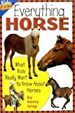 Everything Horse: What Kids Really Want to Know about Horses (Kids Faqs)