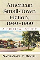 American Small-Town Fiction, 1940-1960: A Critical Study