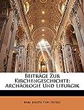 Beiträge Zur Kirchengeschichte: Archäologie Und Liturgik (German Edition)