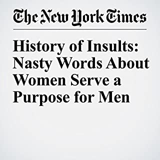 History of Insults: Nasty Words About Women Serve a Purpose for Men                   By:                                                                                                                                 Claire Cain Miller                               Narrated by:                                                                                                                                 Caroline Miller                      Length: 5 mins     Not rated yet     Overall 0.0