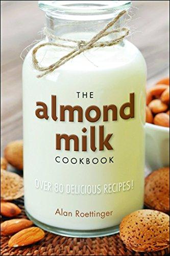 The Almond Milk Cookbook: Over 100 Delicious Recipes (English Edition)