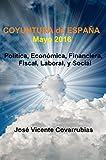 COYUNTURA de ESPAÑA - Mayo 2016: Política, Económica, Financiera, Fiscal, Laboral, y Social