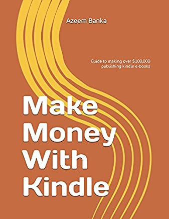 Make Money With Kindle: Guide to making over $100,000  publishing kindle e-books