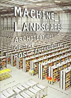 Machine Landscapes: Architectures of the Post Anthropocene (Architectural Design)