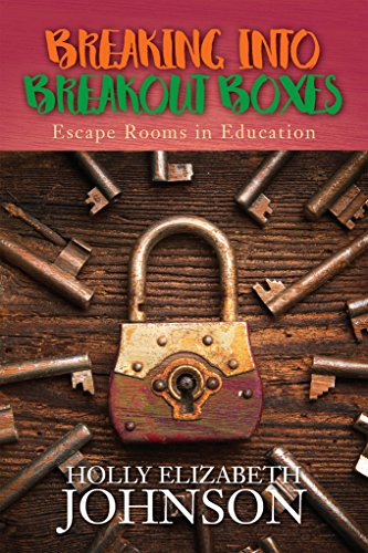 Breaking Into Breakout Boxes: Escape Rooms in Education (English Edition)