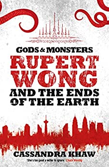 Rupert Wong and the Ends of the Earth (Gods and Monsters: Rupert Wong Book 2) by [Cassandra Khaw]