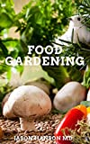 FOOD GARDENING : The Essential Guide To Your Miraculous Food Gardening (English Edition)