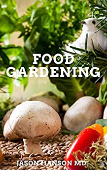 FOOD GARDENING : The Essential Guide To Your Miraculous Food Gardening by [JASON  HANSON MD ]
