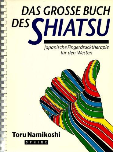 Das grosse Buch des Shiatsu: Japanische Fingerdrucktherapie für den Westen