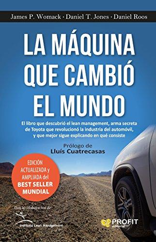 La máquina que cambió el mundo: El libro que descubrió el lean management, arma secreta de Toyota que revolucionó la industria del automóvil, y que mejor sigue explicando en qué consiste