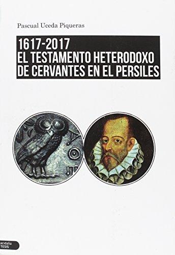 1617-2017. El testamento heterodoxo de Cervantes en el Persiles (Acidalia Tesis)