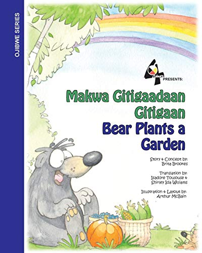 Bear Plants A Garden / Makwa Gitigaadaan Gitigaan: Makwa Gitigaadaan Gitigaan (2) (Bear in the Northwoods) (Ojibwa Edition)