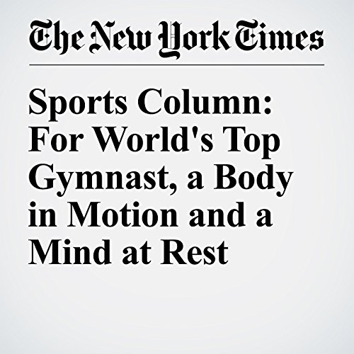 Sports Column: For World's Top Gymnast, a Body in Motion and a Mind at Rest audiobook cover art