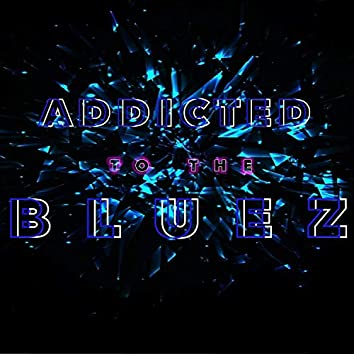 Addicted to the Bluez