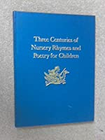 Three Centuries of Nursery Rhymes and Poetry for Children 0192115669 Book Cover