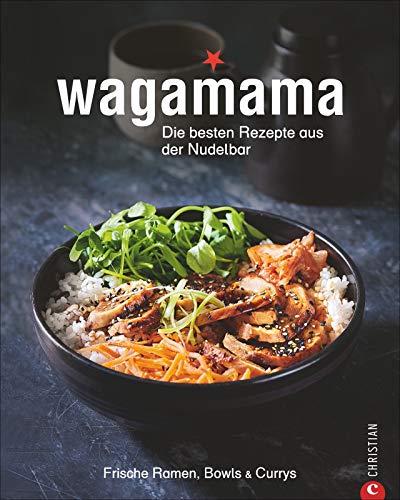 Kochbuch: Wagamana - Über 80 Rezepte für Ramen-Nudeln, Bowls, Currys und Suppen aus der berühmten Wagamama-Nudelbar. Die echte japanische Küche -  frisch, vielseitig und ausgewogen.