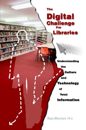 The Digital Challenge for Libraries: Understanding the Culture and Technology of Total Information (English Edition)
