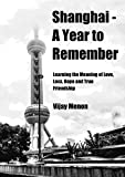 Shanghai - A Year to Remember: Learning the Meaning of Love, Loss, Hope and T...