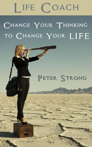 Life Coach: Change Your Thinking to Change Your LIFE (English Edition)
