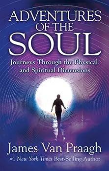 Adventures of the Soul by [James Van Praagh]