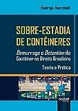 Sobre-Estadia de Contêineres - Demurrage e Detention de Contêiner no Direito Brasileiro - Teoria e Prática