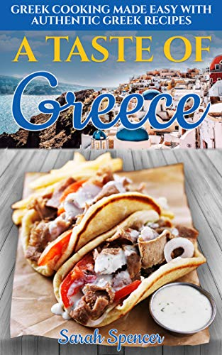 A Taste of Greece: Greek Cooking Made Easy with Authentic Greek...