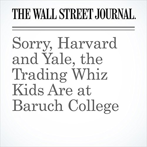 Sorry, Harvard and Yale, the Trading Whiz Kids Are at Baruch College copertina