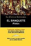 Platon: el Banquete. La Crtica Literaria. Traducido, Prologado y Anotado Por Juan B. Bergua.: El Banquete. La Critica Literaria. Traducido, Prologado y Anotado Por Juan B. Bergua.