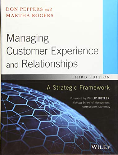 Compare Textbook Prices for Managing Customer Experience and Relationships: A Strategic Framework 3 Edition ISBN 9781119236252 by Peppers, Don,Rogers, Martha,Kotler, Philip