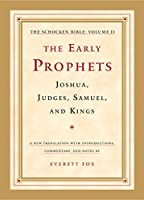 The Early Prophets: Joshua, Judges, Samuel, and Kings: The Schocken Bible, Volume II