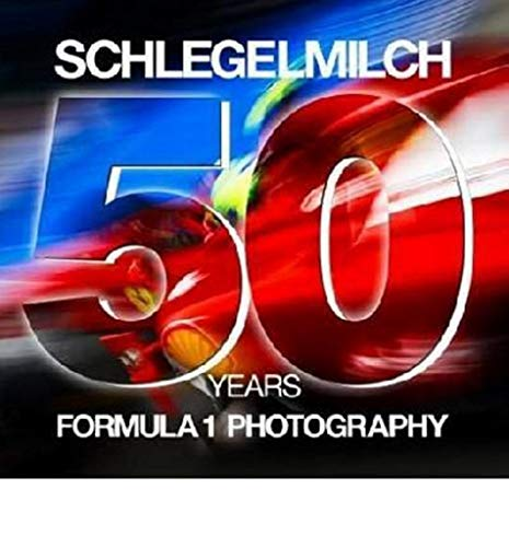 Schlegelmilch 50 Years of Formula 1 Photography (Spanish and English Edition)