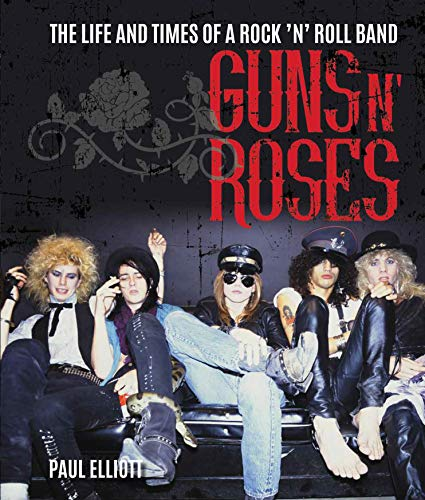 Guns N' Roses: The Life and Times of a Rock 'n' Roll Band (Text only edition) (English Edition)